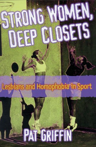 Strong Women Deep Closets Lesbians and Homophobia in Sport088011861X