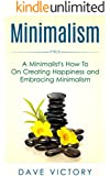 Minimalism: A Minimalist's How To On Creating Happiness and Embracing Minimalism (Minimalism, Minimalist. Happiness, Stress Reduction) (English Edition)