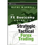 The FX Bootcamp Guide to Strategic and Tactical Forex Trading (Wiley Trading)by Wayne McDonell