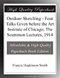 Outdoor Sketching - Four Talks Given before the Art Institute of Chicago; The Scammon Lectures, 1914