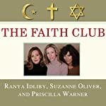 The Faith Club: A Muslim, A Christian, A Jew - Three Women Search for Understanding | Ranya Idliby,Suzanne Oliver,Priscilla Warner