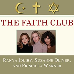 The Faith Club: A Muslim, A Christian, A Jew - Three Women Search for Understanding | [Ranya Idliby, Suzanne Oliver, Priscilla Warner]