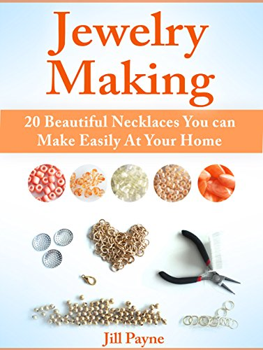 Jewelry Making: 20 Beautiful Necklaces You can Make Easily At Your Home (Jewelry Making, Jewelry Making books, Jewelry)