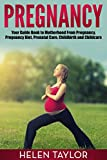 Pregnancy: Your Guide Book to Motherhood From Pregnancy, Pregnancy Diet, Prenatal Care, Childbirth and Childcare (Pregnancy, Pregnancy Books, Pregnancy Guide, Motherhood, Childbirth, Childcarel)