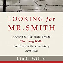 Looking for Mr. Smith: The Quest for the Truth Behind The Long Walk, the Greatest Survival Story Ever Told Audiobook by Linda Willis Narrated by Kate Reading