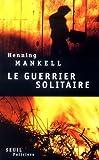 Le Guerrier solitaire par Mankell