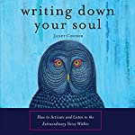 Writing Down Your Soul: How to Activate and Listen to the Extraordinary Voice Within | Janet Conner