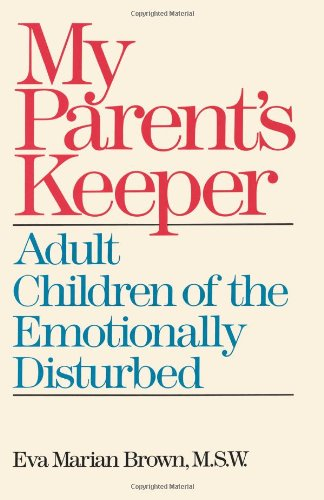 My Parents Keeper: Adult Children of the Emotionally Disturbed