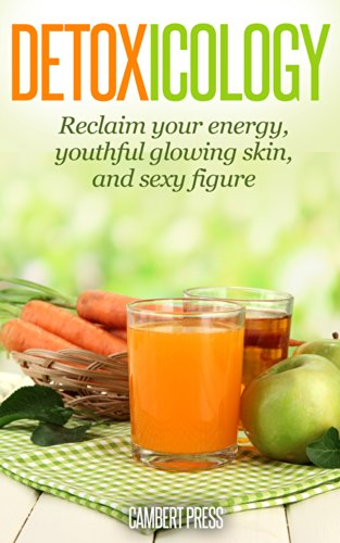 Detox-ology: Cleanse to Reclaim Your Energy, Youthful Glowing Skin, and Sexy Figure