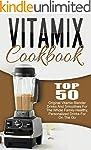 Vitamix Cookbook: Top 50 Original Vit...