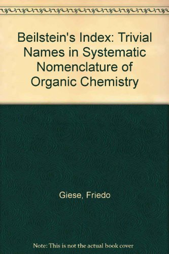 Beilstein's Index: Trivial Names in Systematic Nomenclature of Organic Chemistry