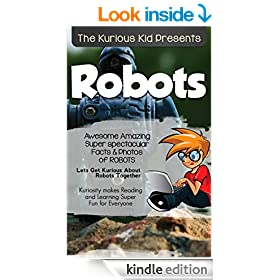 Robots Children's book: About   Robots ( The Kurious Kid Education series for ages 3-9): A Awesome Amazing Super Spectacular Fact & Photo book on   Robots for Kids