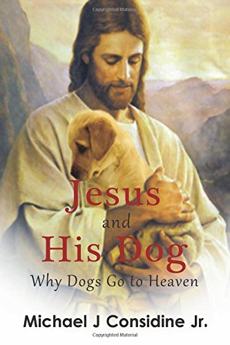 Jesus and His Dog (color): Why Dogs go to Haven