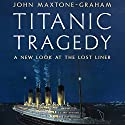 Titanic Tragedy: A New Look at the Lost Liner Audiobook by John Maxtone-Graham Narrated by Gayle Hendrix