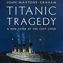 Titanic Tragedy: A New Look at the Lost Liner (       UNABRIDGED) by John Maxtone-Graham Narrated by Gayle Hendrix