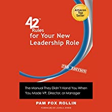 42 Rules for Your New Leadership Role, 2nd Edition: The Manual They Didn't Hand You When You Made VP, Director, or Manager (       UNABRIDGED) by Pam Fox Rollin Narrated by Peter L Delloro