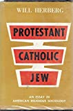 img - for Protestant - Catholic - Jew: An Essay on American Religious Sociology book / textbook / text book
