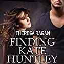 Finding Kate Huntley Audiobook by Theresa Ragan Narrated by Mozhan Marno