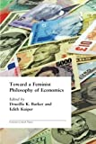 img - for Toward a Feminist Philosophy of Economics (Economics as Social Theory) by Drucilla Barker (2003-06-08) book / textbook / text book