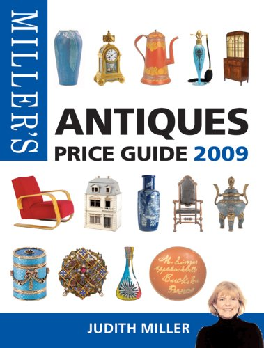 Miller's Antiques Price Guide 2009: 30th Edition (Miller's Antiques Handbook & Price Guide)