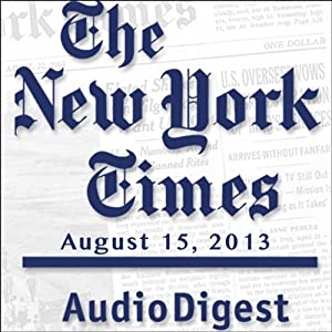 The New York Times Audio Digest, August 15, 2013 Newspaper / Magazine