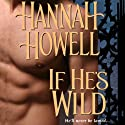 If He's Wild: Wherlocke Audiobook by Hannah Howell Narrated by Ashford MacNab