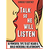 51iGguEPUeL. SL160 OU01 SS160  Talk So He Will Listen: 10 Powerful Tips to Get Heard & Build Incredible Relationships (Kindle Edition)