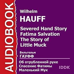 Severed Hand Story. Fatima Salvation. Little Muck [Russian Edition] Audiobook