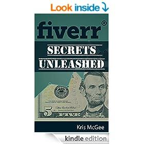 Fiverr Secrets Unleashed : Make Money Online Using the Popular Gig Site Fiverr.com: Make Money at Home and Find Fiverr Success with Fiverr Secrets Unleashed