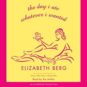 The Day I Ate Whatever I Wanted: Stories | [Elizabeth Berg]