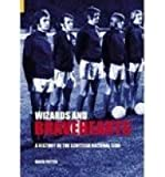 Wizards and Bravehearts: A History of the Scottish National Side (Tempus Sport) (0752431838) by Potter, David