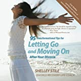 95 Transformational Tips For Letting Go and Moving On After Your Divorce: Letting Go and Moving On After Your Divorce