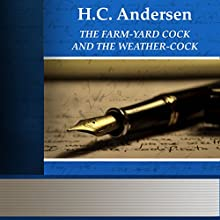 The Farm-Yard Cock and the Weather-Cock (       UNABRIDGED) by Hans Christian Andersen Narrated by Anastasia Bertollo