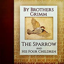 The Sparrow and His Four Children (Annotated) (       UNABRIDGED) by Brothers Grimm Narrated by Anastasia Bertollo