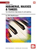 img - for Mel Bay presents Habaneras, Maxixies & Tangos The Syncopated Piano Music of Latin America (Brazilliance Music Pub) book / textbook / text book