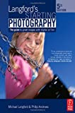 Langford's Starting Photography: The guide to great images with digital or film (0240520564) by Andrews, Philip