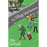 The Village Idiot Reviews (A Laugh Out Loud Comedy) (The Idiot Reviews Book 1)by Pete Sortwell