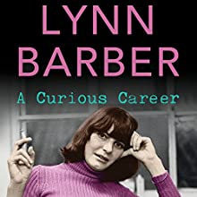 A Curious Career (       UNABRIDGED) by Lynn Barber Narrated by Alison Larkin
