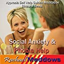 Social Anxiety & Phobia Help Hypnosis: Find Inner Peace & Be Comfortable with Crowds, Guided Meditation, Self-Help Subliminal, Binaural Beats  by Rachael Meddows Narrated by Rachael Meddows