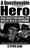 A Questionable Hero: He Was A Ruthless Yardie Gang Boss, So Why Did He Save The Life Of A Policewoman? Book #1 in The Liston Pearce Thriller Series.