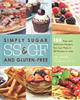 Simply Sugar and Gluten-Free: 180 Easy and Delicious Recipes You Can Make in 20 Minutes or Less from Ulysses Press