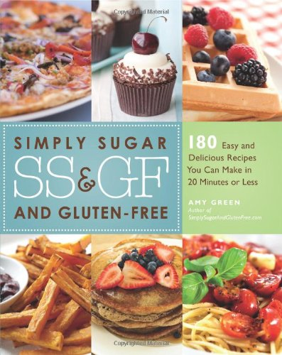 Simply Sugar and Gluten-Free: 180 Easy and Delicious Recipes You Can Make in 20 Minutes or Less by Amy Green