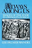 img - for Always among Us: Images of the Poor in Zwingli's Zurich by Wandel, Lee Palmer (2003) Paperback book / textbook / text book