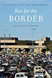 Run for the Border: Vice and Virtue in U S -Mexico Border Crossings (Citizenship and Migration in the Americas)