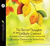 The Secret Thoughts of an Unlikely Convert: An English Professors Journey into Christian Faith