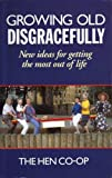 img - for Growing Old Disgracefully: New Ideas for Getting the Most Out of Life by The Hen Co-Op (1993-03-04) book / textbook / text book