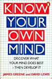 Know Your Own Mind: Discover What Your Mind Does Best, Then Develop It (0140136126) by Greene, James