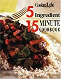img - for Cooking Light: 5 Ingredient 15 Minute Cookbook book / textbook / text book