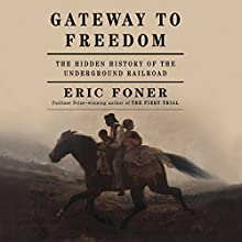 Gateway to Freedom: The Hidden History of the Underground Railroad (       UNABRIDGED) by Eric Foner Narrated by J. D. Jackson