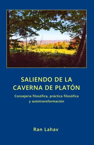 Saliendo de la Caverna de Platon: Consejeria filosofica, practica filosofica y autotransformacion  [Lahav, Ran] (Tapa Blanda)
